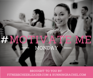 #MotivateMe Mondays brought to you by Fitness Cheerleader and Running Rachel